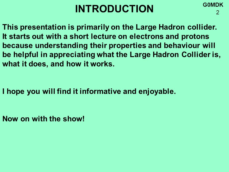 G0MDK 2 INTRODUCTION This presentation is primarily on the Large Hadron collider.