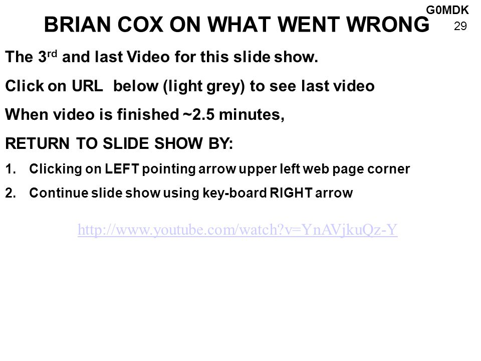 G0MDK 29 BRIAN COX ON WHAT WENT WRONG The 3 rd and last Video for this slide show.