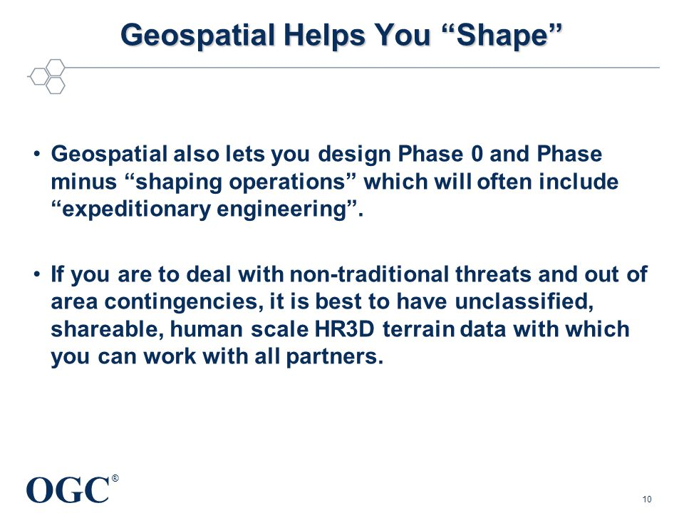 OGC ® Geospatial Helps You Shape Geospatial also lets you design Phase 0 and Phase minus shaping operations which will often include expeditionary engineering .