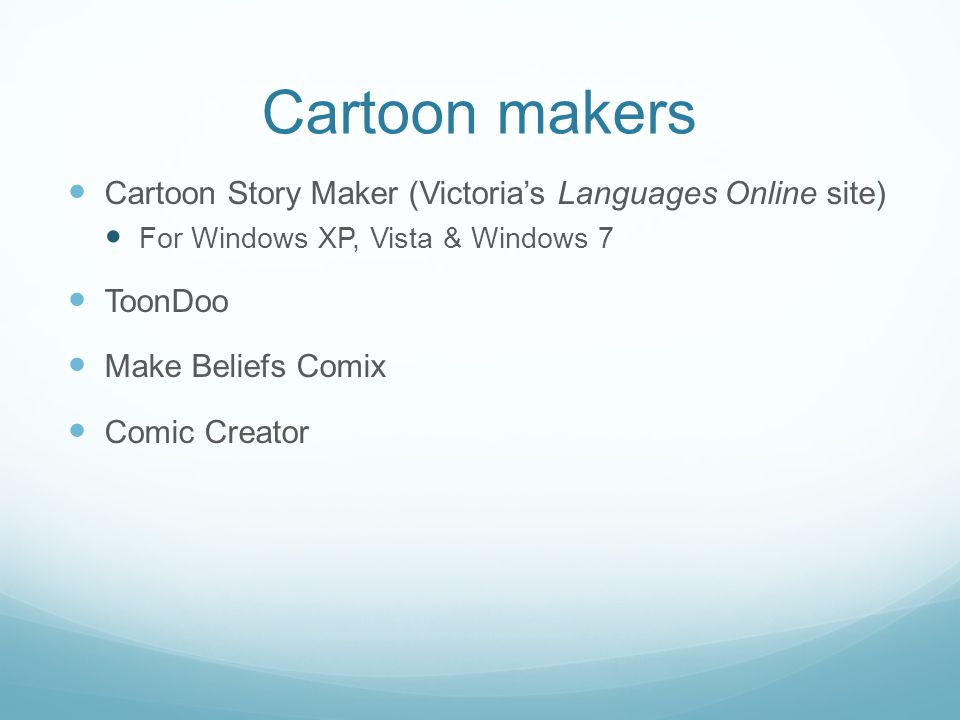 Cartoon makers Cartoon Story Maker (Victoria's Languages Online site) For Windows XP, Vista & Windows 7 ToonDoo Make Beliefs Comix Comic Creator