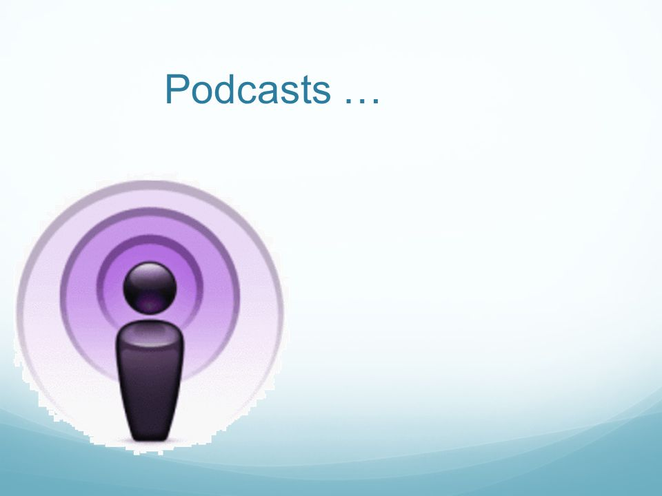 Podcasts …