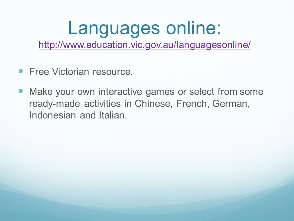 Languages online: http://www.education.vic.gov.au/languagesonline/ http://www.education.vic.gov.au/languagesonline/ Free Victorian resource.