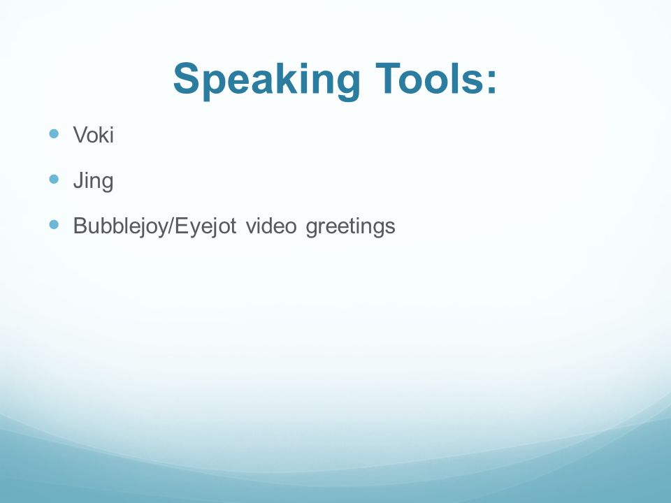 Speaking Tools: Voki Jing Bubblejoy/Eyejot video greetings