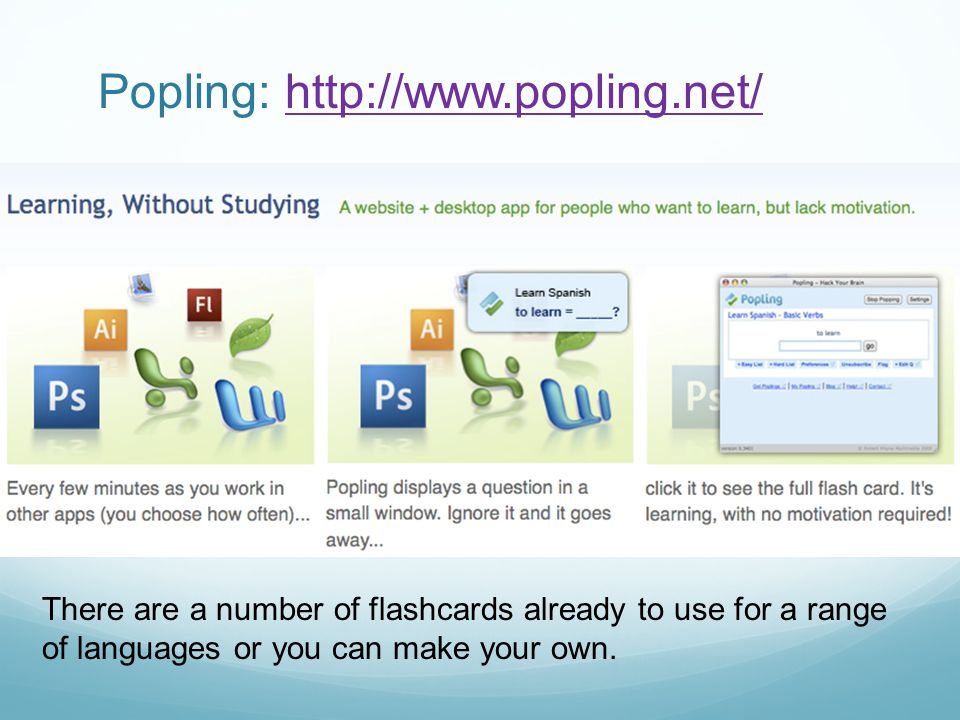 There are a number of flashcards already to use for a range of languages or you can make your own.