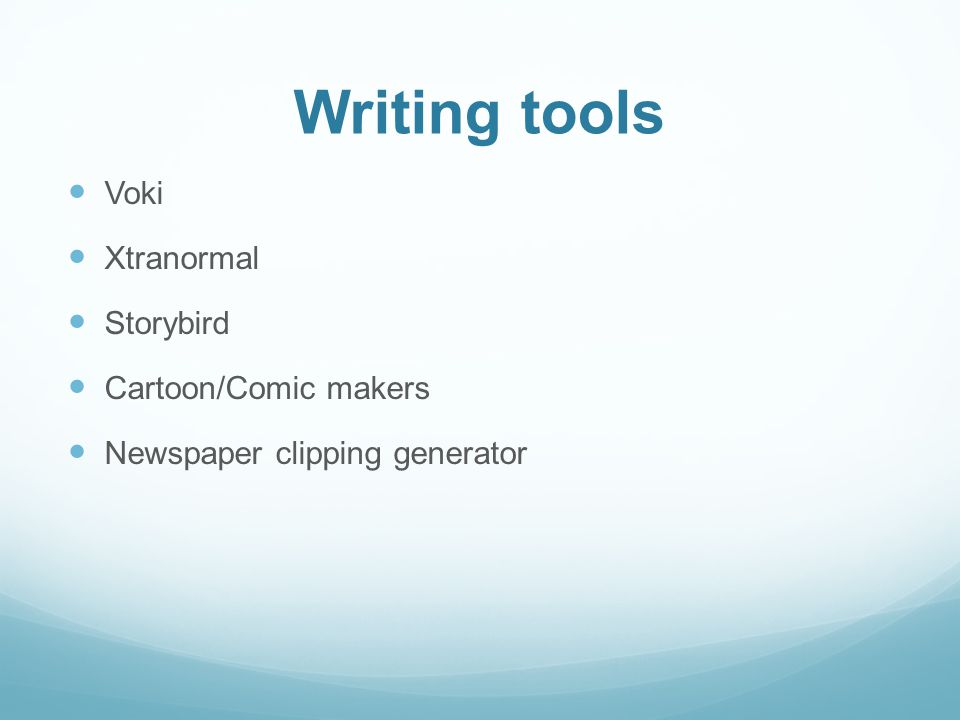 Writing tools Voki Xtranormal Storybird Cartoon/Comic makers Newspaper clipping generator