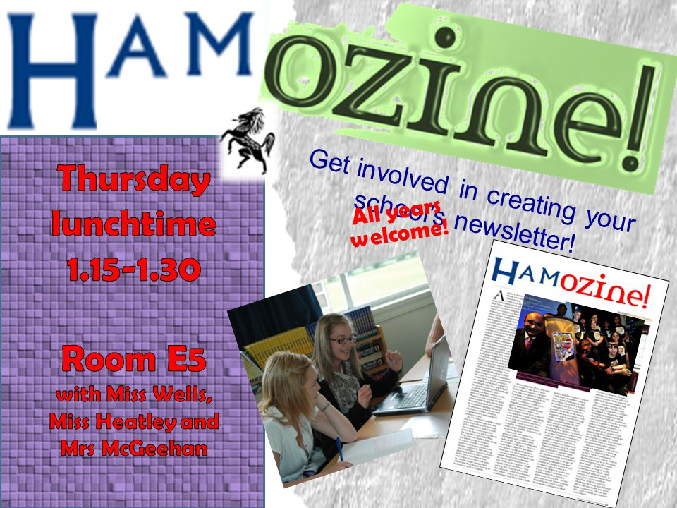 Get involved in creating your school's newsletter! All years welcome!