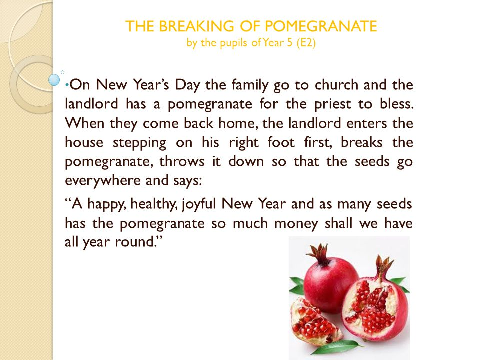 On New Year's Day the family go to church and the landlord has a pomegranate for the priest to bless.