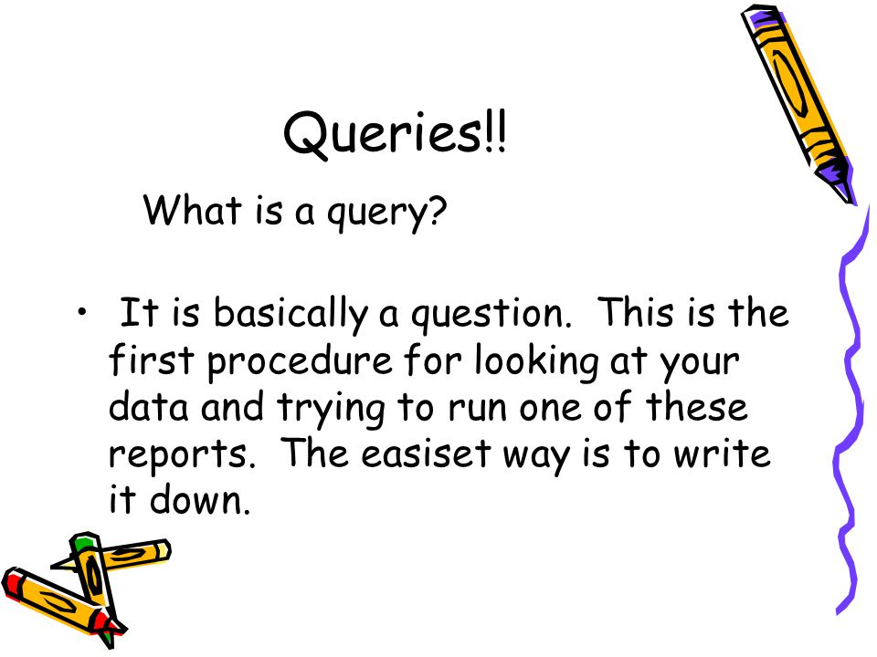 Queries!. It is basically a question.