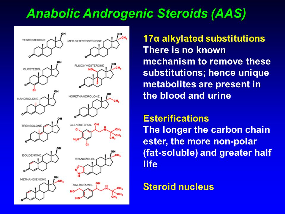 Anabolic Androgenic Steroids (AAS) 17α alkylated substitutions There is no known mechanism to remove these substitutions; hence unique metabolites are