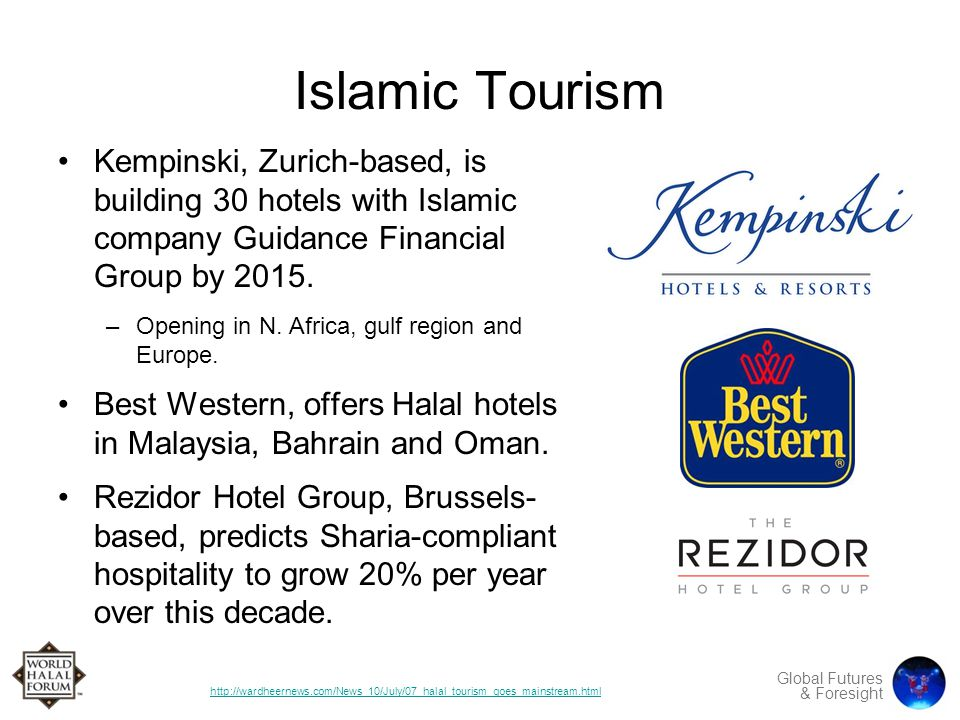 Global Futures & Foresight Islamic Tourism Kempinski, Zurich-based, is building 30 hotels with Islamic company Guidance Financial Group by 2015.