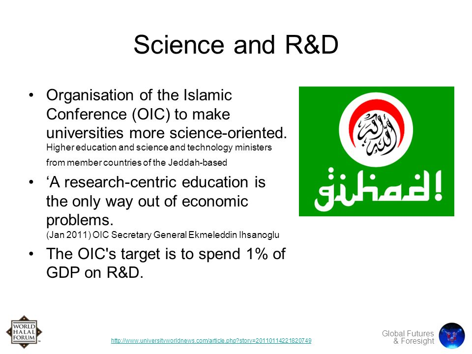 Global Futures & Foresight Science and R&D Organisation of the Islamic Conference (OIC) to make universities more science-oriented.
