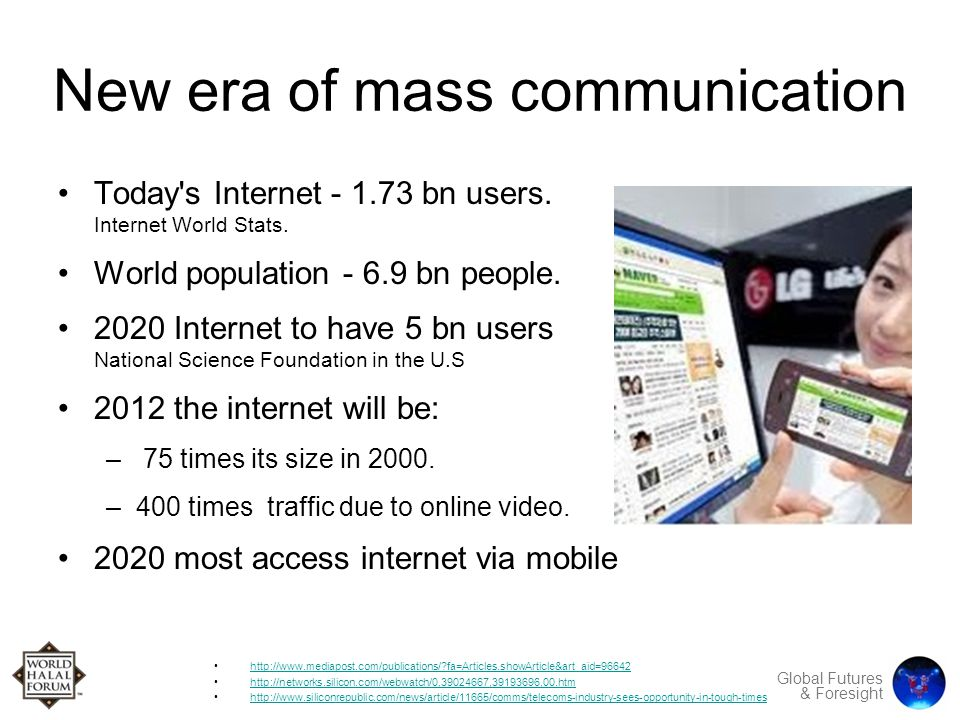 Global Futures & Foresight New era of mass communication Today s Internet - 1.73 bn users.