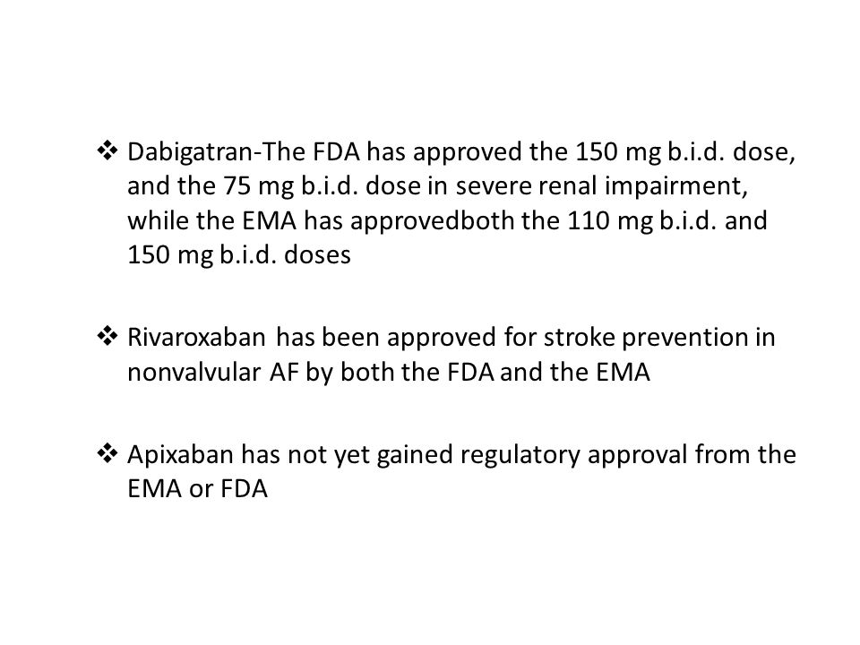  Dabigatran-The FDA has approved the 150 mg b.i.d.