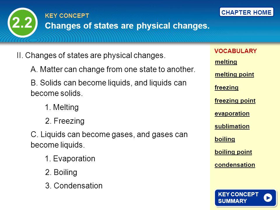 VOCABULARY KEY CONCEPT CHAPTER HOME 2.2 KEY CONCEPT SUMMARY KEY CONCEPT SUMMARY Changes of states are physical changes. II. Changes of states are phys
