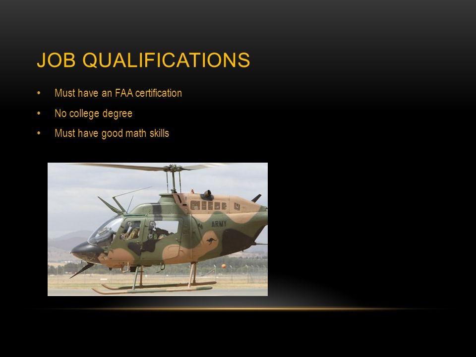 JOB QUALIFICATIONS Must have an FAA certification No college degree Must have good math skills