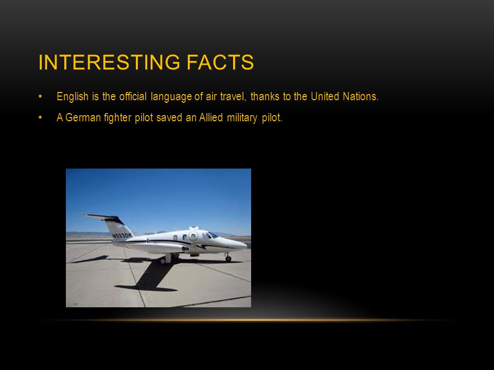 INTERESTING FACTS English is the official language of air travel, thanks to the United Nations.