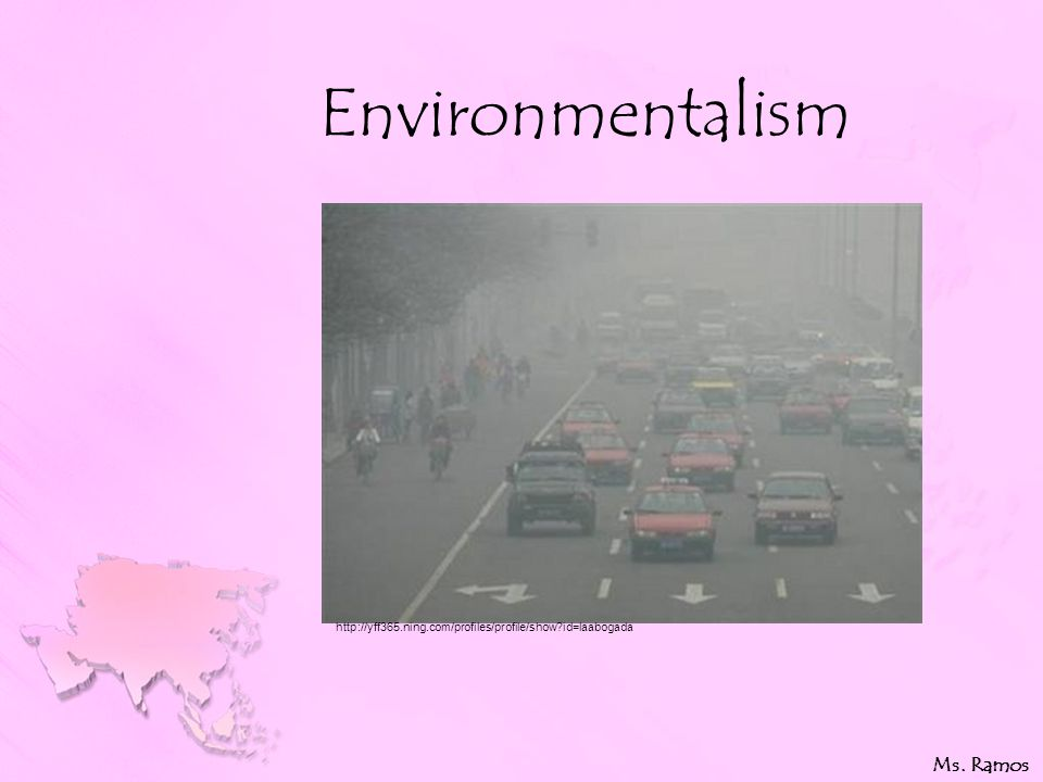 Environmentalism Ms. Ramos http://yff365.ning.com/profiles/profile/show id=laabogada