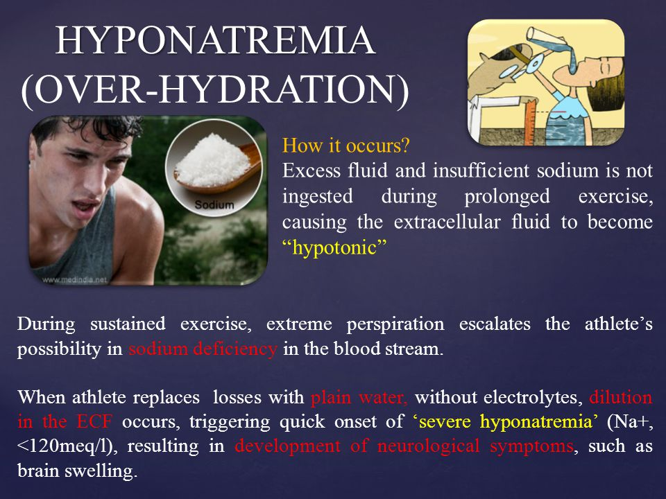 HYPONATREMIA HYPONATREMIA (OVER-HYDRATION) How it occurs.
