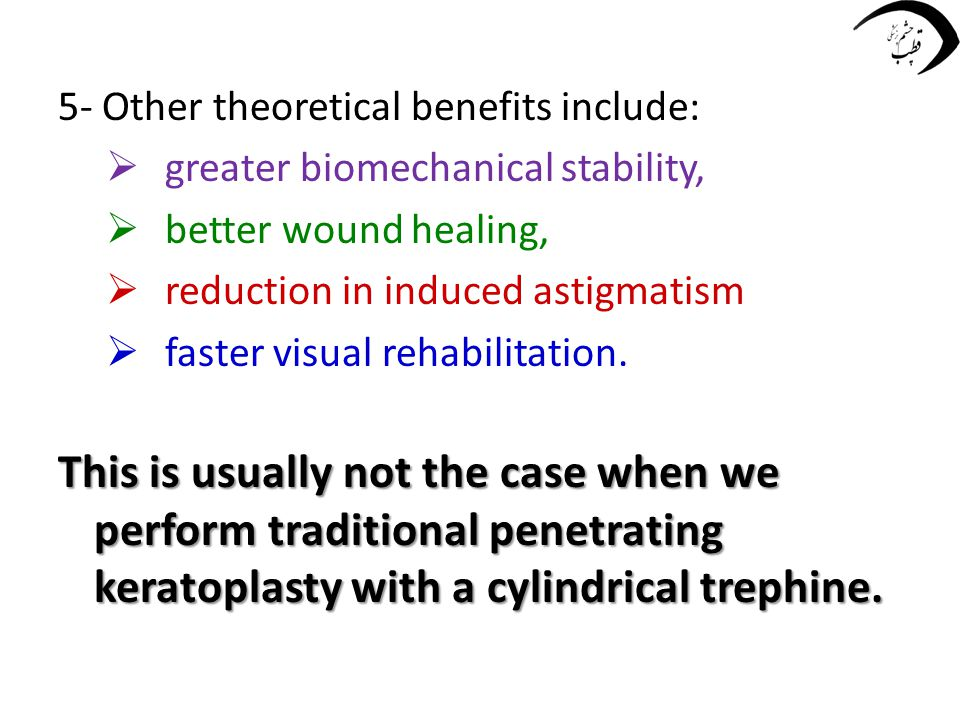 5- Other theoretical benefits include:  greater biomechanical stability,  better wound healing,  reduction in induced astigmatism  faster visual r