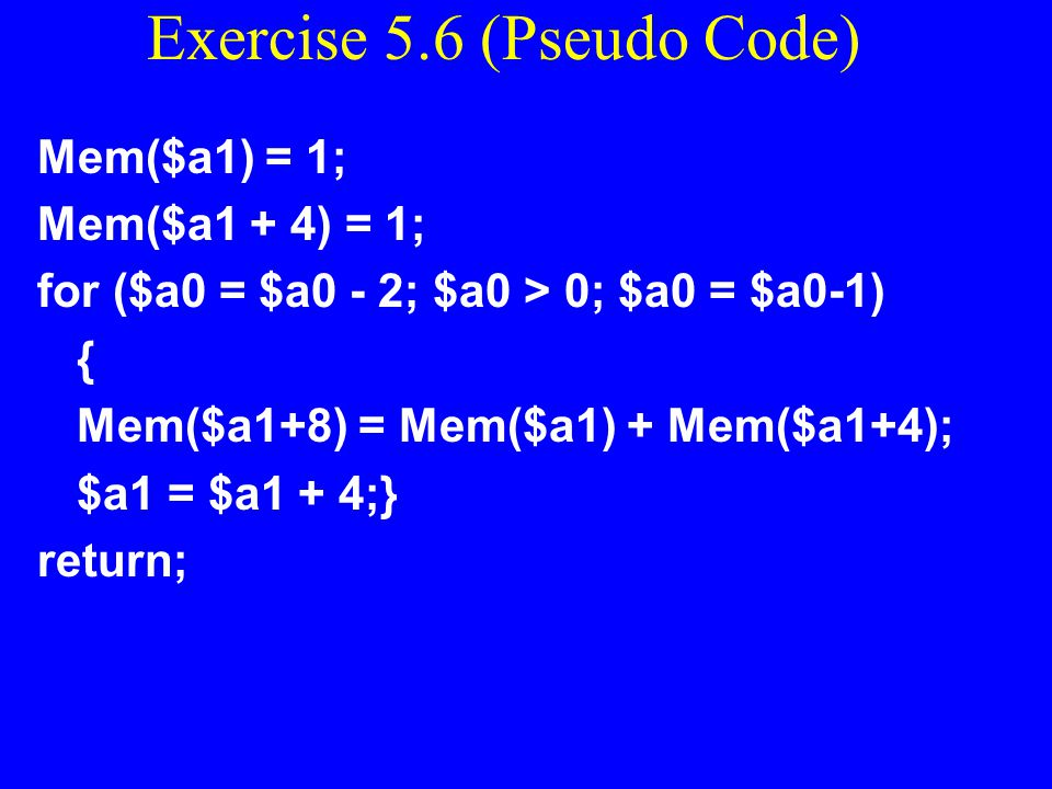 Exercise 5.6 Write a function FIB(N, &array) to store the First N elements of the Fibonacci sequence into an array in memory. The value N is passed in