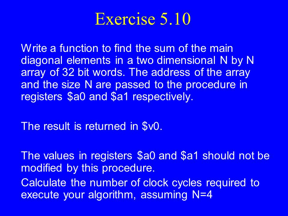 Exercise 5.9 (MIPS Assembly Language) LabelOp-Code Dest. S1, S2Comments MaxMin: lw$v0, 0($a0) move$v1, $v0 addi$a1, $a1, -1 blez$a1, ret loop: addi$a0