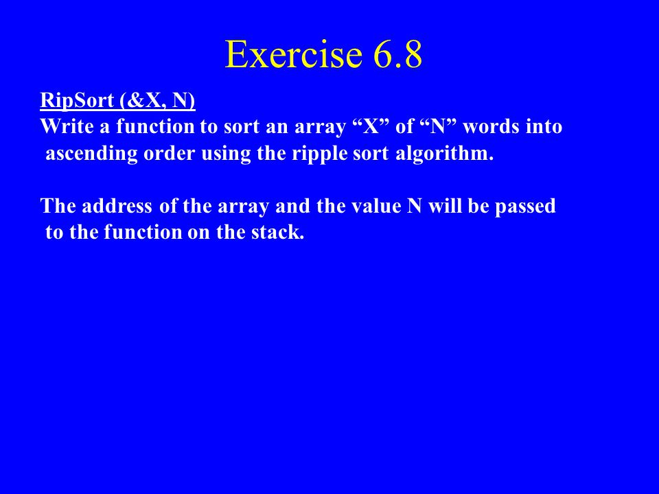 Exercise 6.7 (Assembly Language) LabelOp-Code Dest. S1, S2Comments BubSort: lw$t0, 4($sp)# Get N again: addi$t0, $t0, -1 li$t2, 0# Clear flag lw$t3, 0