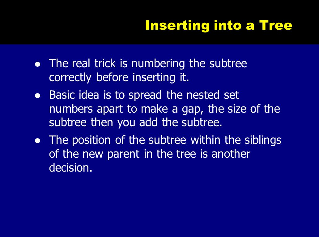 Inserting into a Tree The real trick is numbering the subtree correctly before inserting it. Basic idea is to spread the nested set numbers apart to m