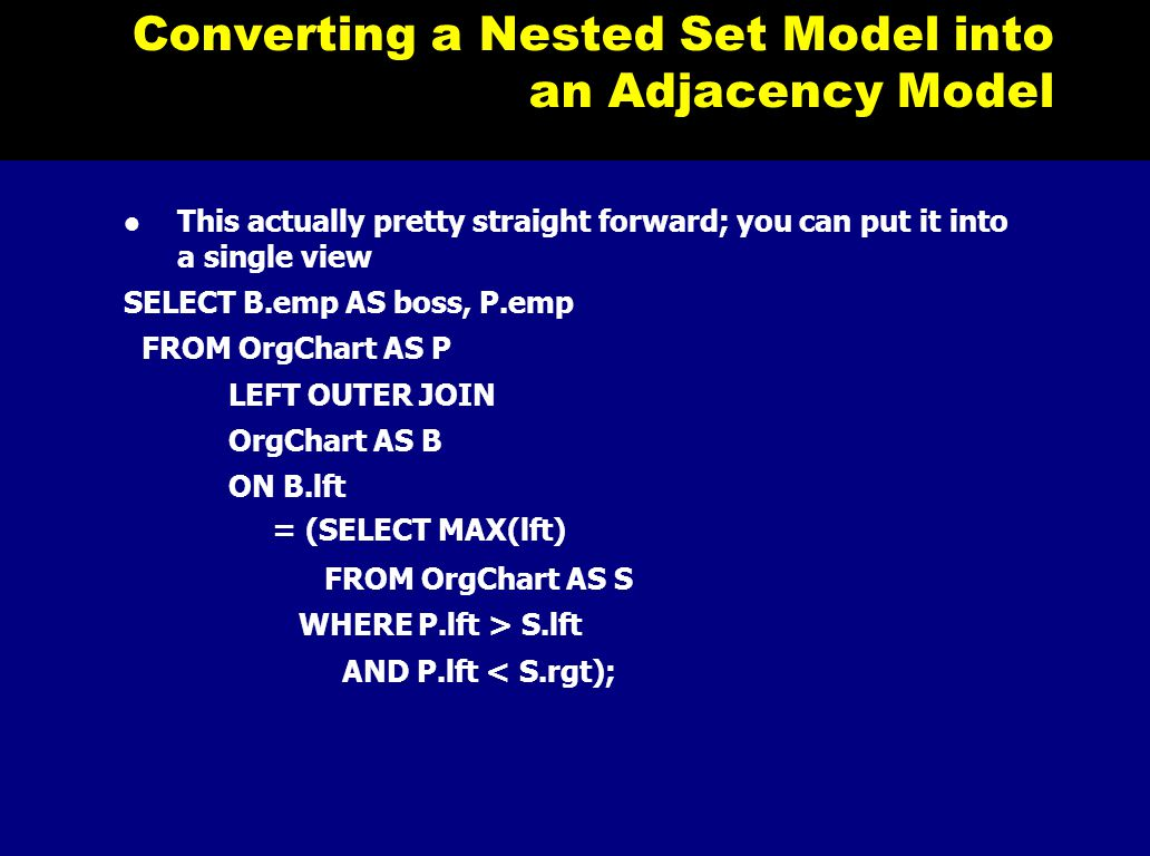 Converting a Nested Set Model into an Adjacency Model This actually pretty straight forward; you can put it into a single view SELECT B.emp AS boss, P