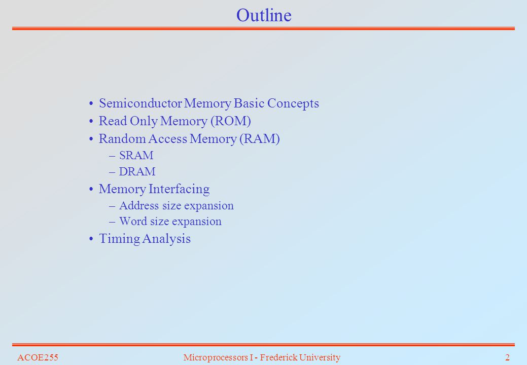 ACOE255Microprocessors I - Frederick University13 RAM Cells Static RAM (SRAM): The basic element of a static RAM cell is the D-Latch.