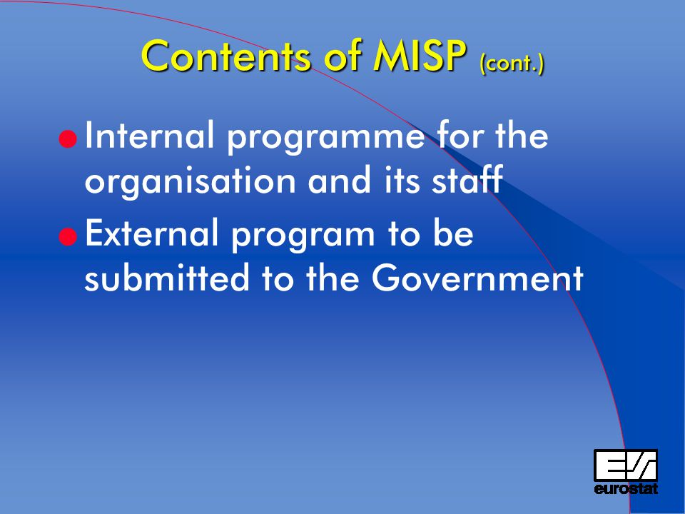 Contents of MISP (cont.) l Internal programme for the organisation and its staff l External program to be submitted to the Government