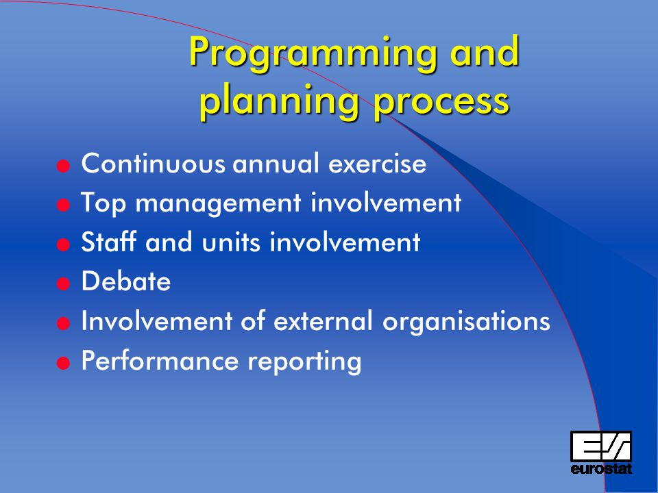 Programming and planning process l Continuous annual exercise l Top management involvement l Staff and units involvement l Debate l Involvement of external organisations l Performance reporting