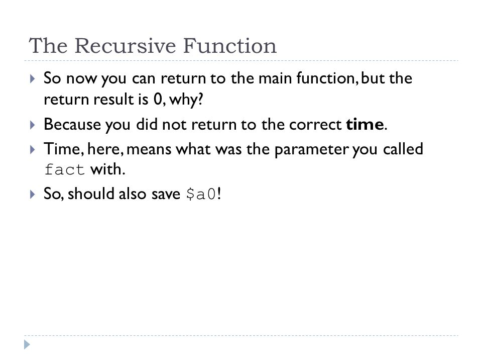 The Recursive Function  So now you can return to the main function, but the return result is 0, why?  Because you did not return to the correct time