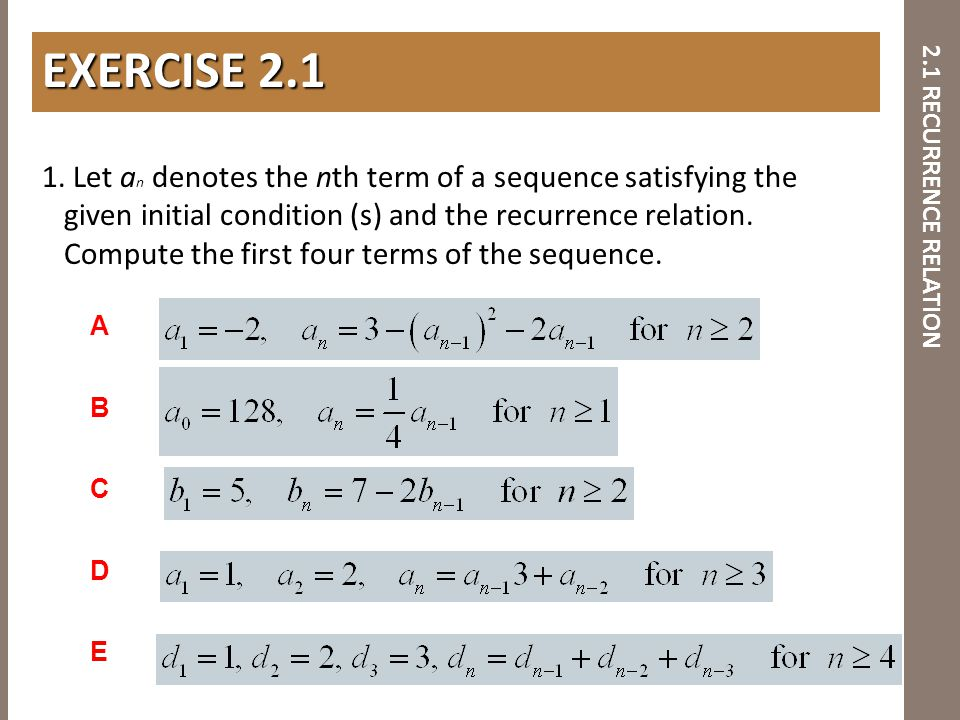 2.1 RECURRENCE RELATION 1. Let a n denotes the nth term of a sequence satisfying the given initial condition (s) and the recurrence relation. Compute