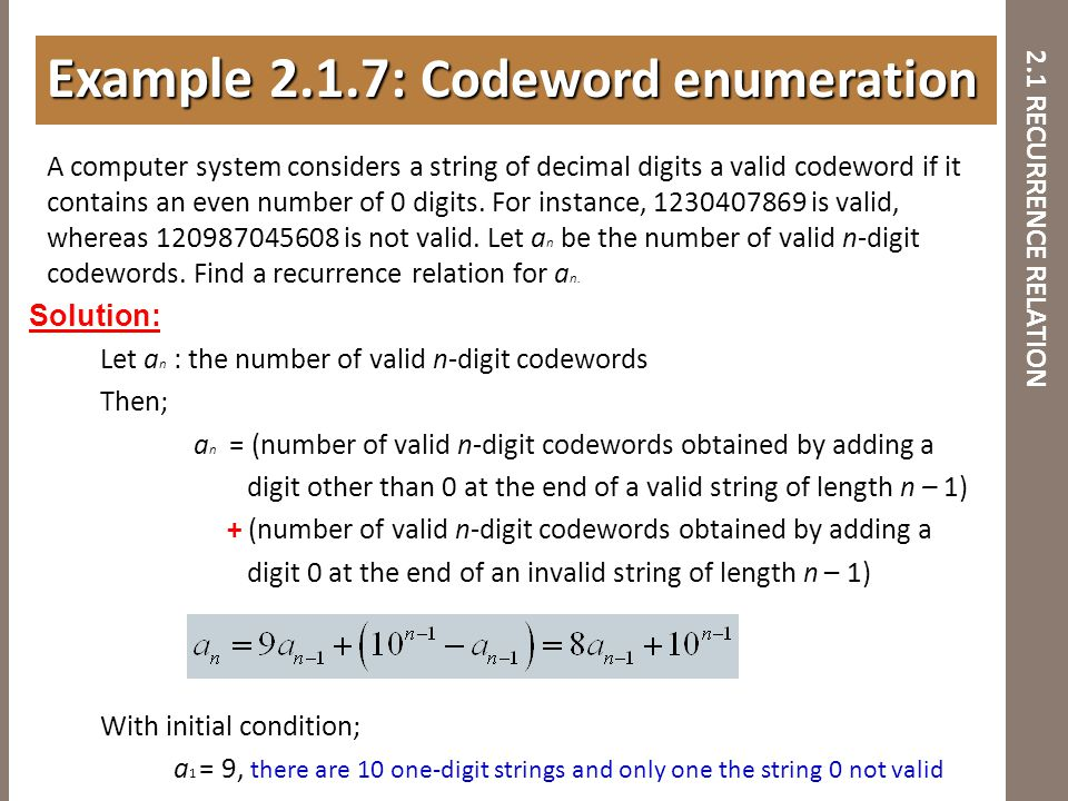 2.1 RECURRENCE RELATION A computer system considers a string of decimal digits a valid codeword if it contains an even number of 0 digits. For instanc