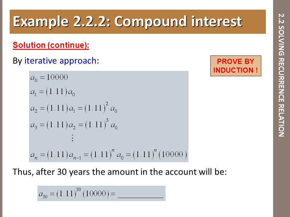 2.2 SOLVING RECURRENCE RELATION By iterative approach: Thus, after 30 years the amount in the account will be: Example 2.2.2: Compound interest Soluti