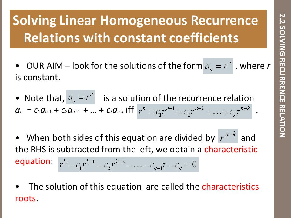 2.2 SOLVING RECURRENCE RELATION OUR AIM – look for the solutions of the form, where r is constant. Note that, is a solution of the recurrence relation