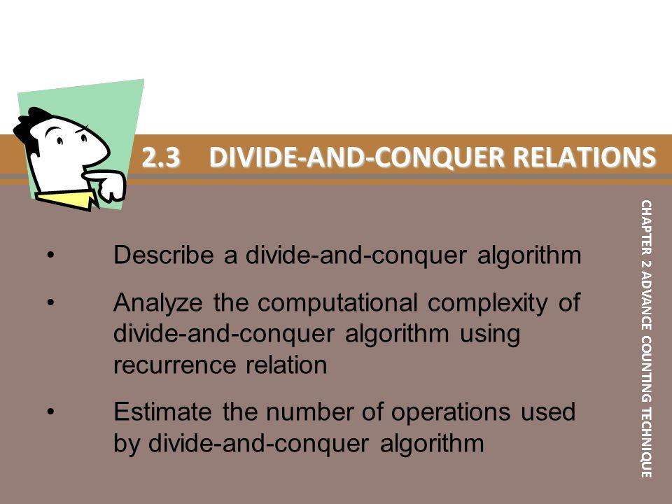 2.3DIVIDE-AND-CONQUER RELATIONS Describe a divide-and-conquer algorithm Analyze the computational complexity of divide-and-conquer algorithm using rec