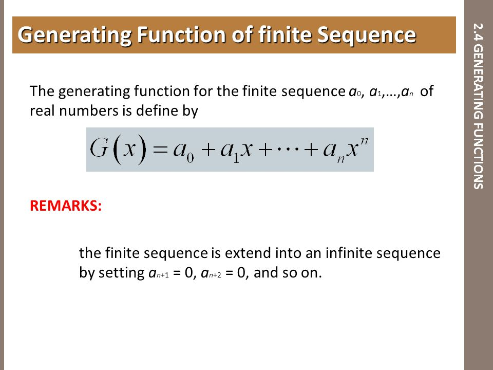 2.4 GENERATING FUNCTIONS The generating function for the finite sequence a 0, a 1,…,a n of real numbers is define by REMARKS: the finite sequence is e