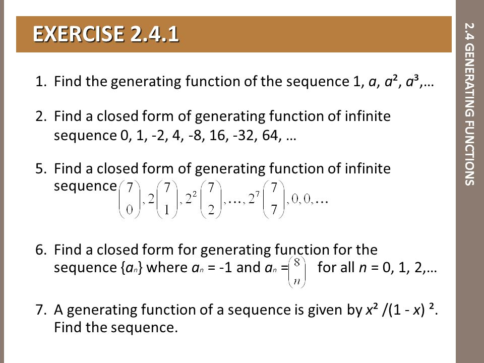 2.4 GENERATING FUNCTIONS 1.Find the generating function of the sequence 1, a, a², a³,… 2.Find a closed form of generating function of infinite sequenc