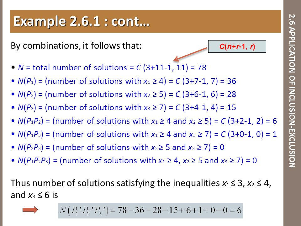 2.6 APPLICATION OF INCLUSION-EXCLUSION By combinations, it follows that: N = total number of solutions = C (3+11-1, 11) = 78 N(P 1 ) = (number of solu
