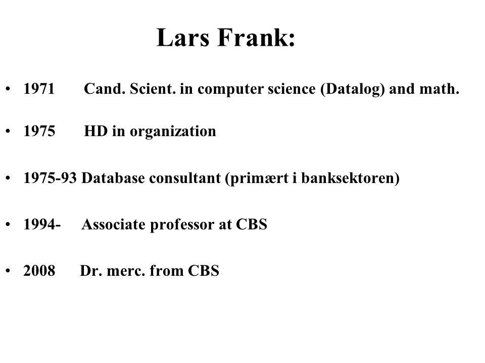Lars Frank: 1971 Cand. Scient. in computer science (Datalog) and math. 1975 HD in organization 1975-93 Database consultant (primært i banksektoren) 19