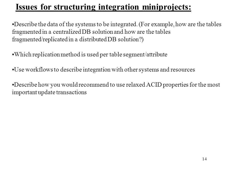 14 Issues for structuring integration miniprojects: Describe the data of the systems to be integrated. (For example, how are the tables fragmented in