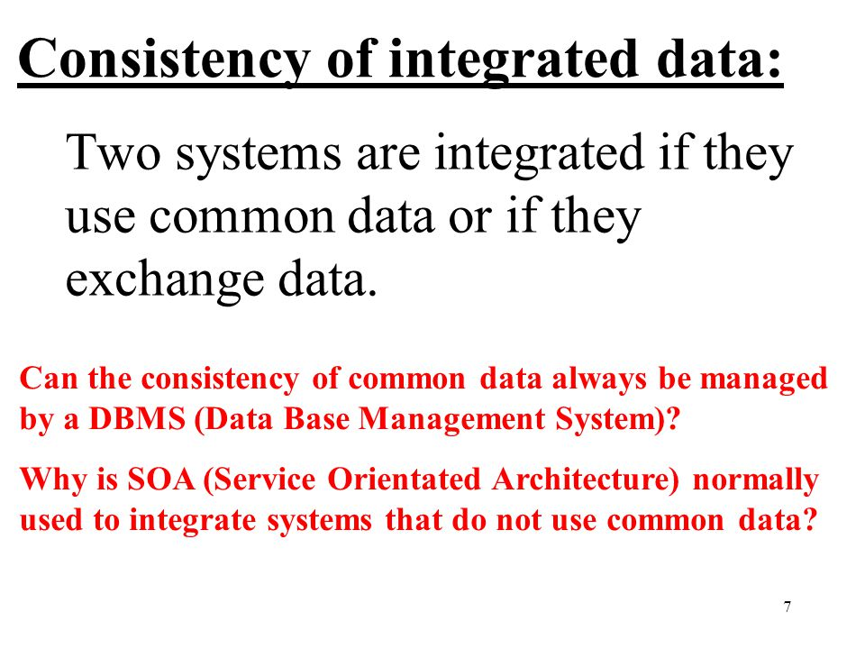 7 Consistency of integrated data: Two systems are integrated if they use common data or if they exchange data. Can the consistency of common data alwa