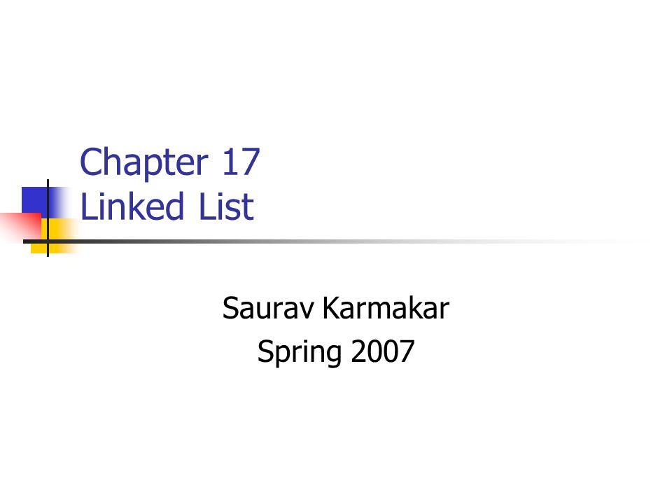 Chapter 17 Linked List Saurav Karmakar Spring 2007