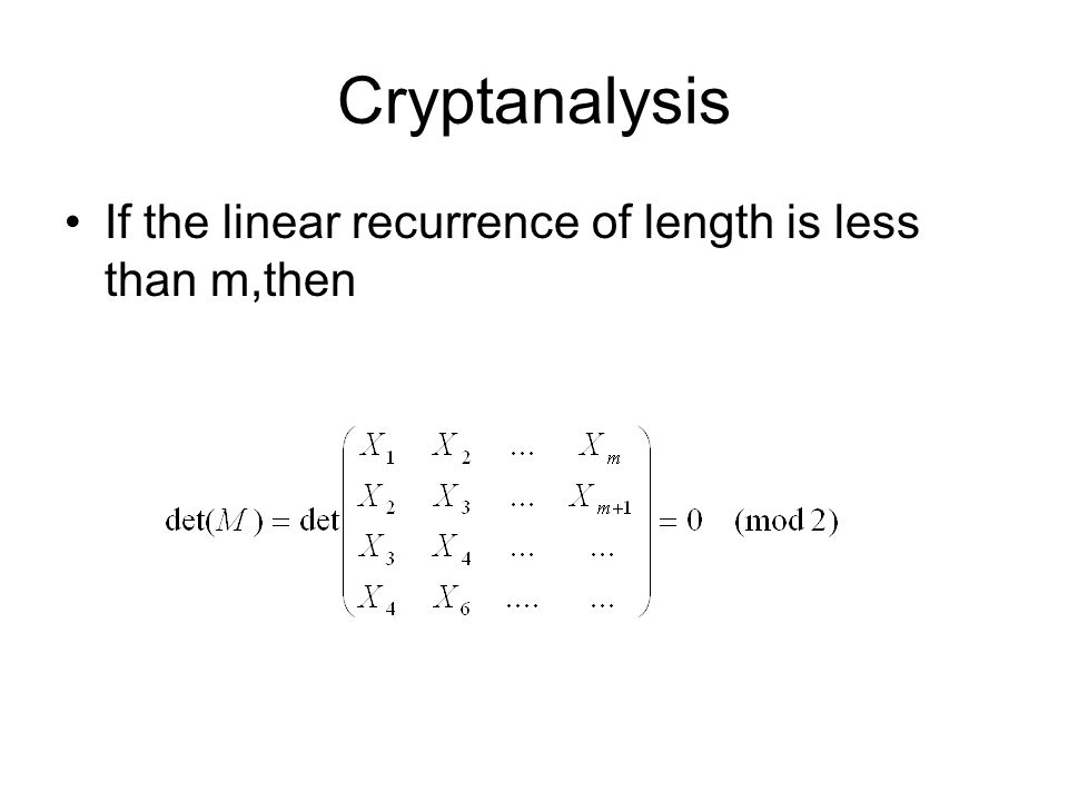Cryptanalysis If the linear recurrence of length is less than m,then