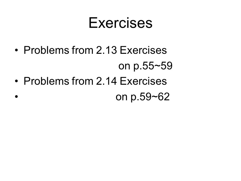 Exercises Problems from 2.13 Exercises on p.55~59 Problems from 2.14 Exercises on p.59~62