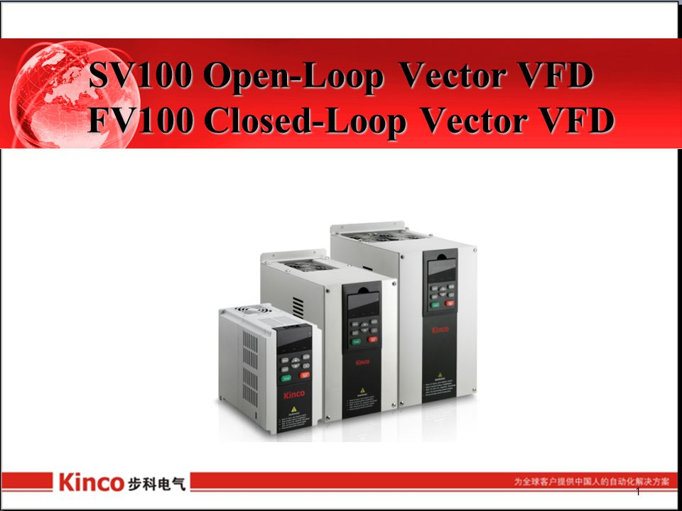 SV100/FV100 Selection Guide SV/FV Series : SV/FV Series : Single Phase(220V): 0.4KW~2.2KW; Three Phase(380V): 0.4KW~400KW.