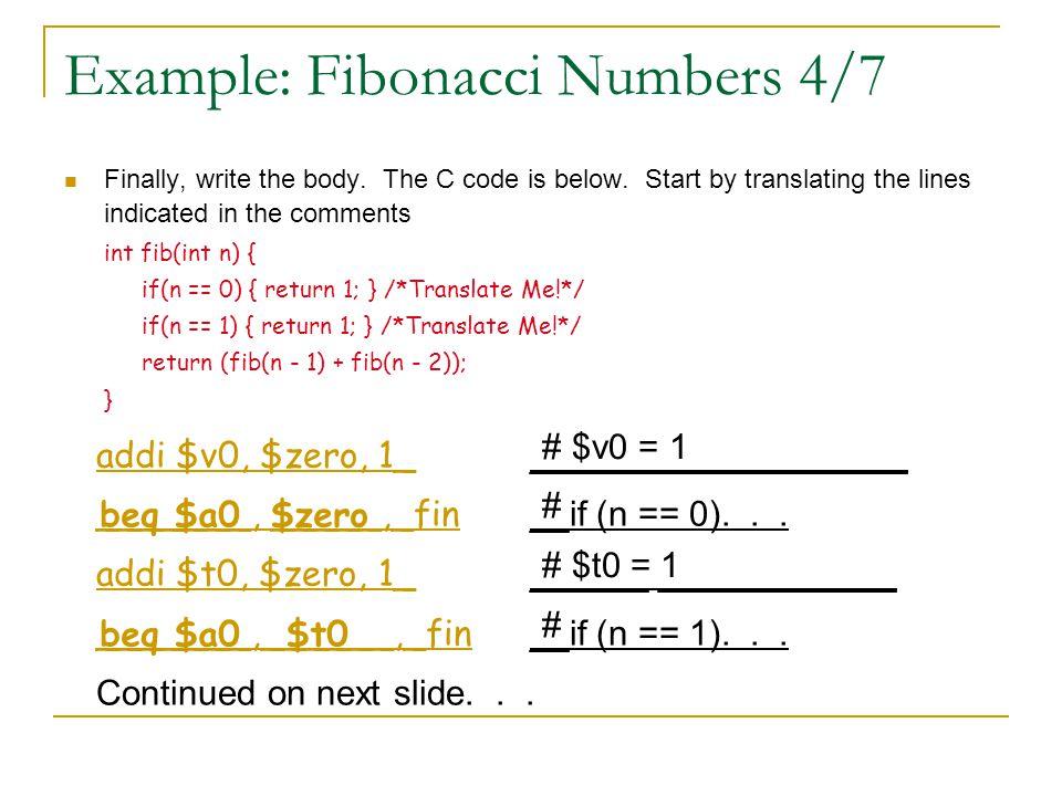 Example: Fibonacci Numbers 5/7 $a0 0($sp) jal fib $a0 0($sp) $a0, -1 Continued on next slide...