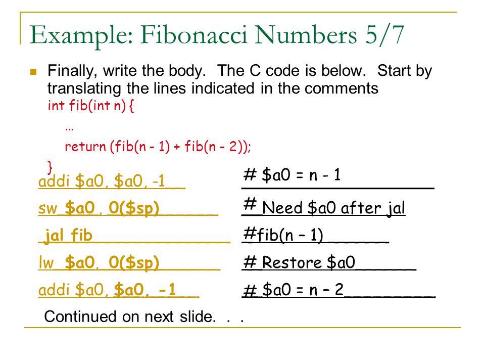 Example: Fibonacci Numbers 5/7 $a0 0($sp) jal fib $a0 0($sp) $a0, -1 Continued on next slide... ___________________ __Need $a0 after jal _ fib(n – 1)