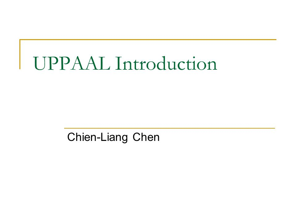 UPPAAL Introduction Chien-Liang Chen